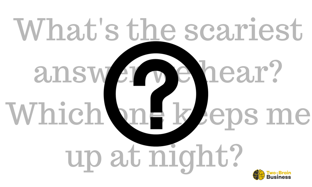 The Scariest Answer We Hear