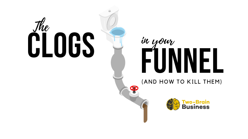 The Clogs In Your Funnel (And How To Kill Them)